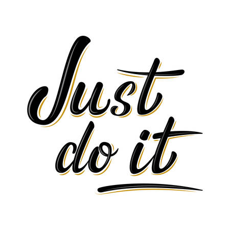 Just do it motivation lettering sign. Handwritten modern brush lettering on white background. Text for postcard, T-shirt print design, banner, poster, web, icon. Isolated vector illustration