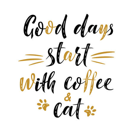 Good days start with coffee and cat handwritten sign. Modern brush lettering. Cute slogan about cat. Cat lover. Phrase for poster design, card, t-shirt print or mug print. Vector isolated illustration