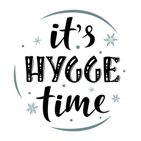 It's hygge time. Hand drawn simple lettering sign. For cafe or home interior, card, t-shirt or mug print, poster, banner, sticker. Danish happiness, positive mood. Winter Holiday vector