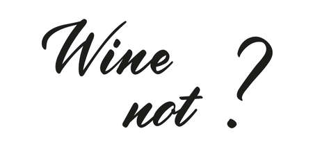 Wine not. Vector lettering illustration. Handwritten funny black phrase isolated on white background. Brush calligraphy style Illusztráció