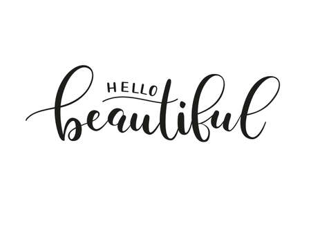 Hello beautiful. Handwritten phrase about beauty and self care. Black vector text on white background. Brush calligraphy style Illustration