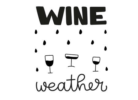 Wine weather. Handwritten funny phrase about wine. Black vector text isolated on white background with wineglasses and drops