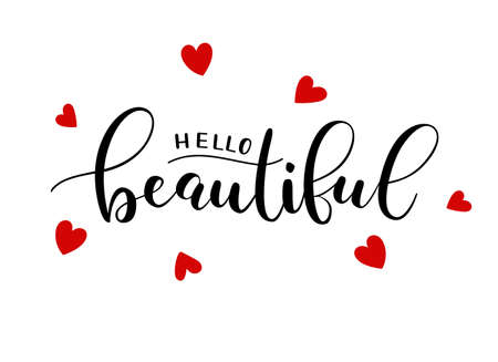 Hello beautiful. Handwritten phrase about beauty and self care. Black vector text on white background with red hearts. Brush calligraphy style