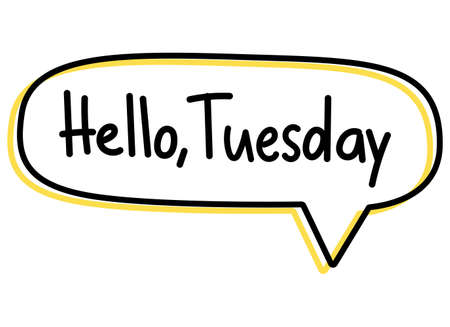 Hello Tuesday. Handwritten lettering illustration. Black vector text in a yellow neon speech bubble. Simple outline style. Imitation of conversation