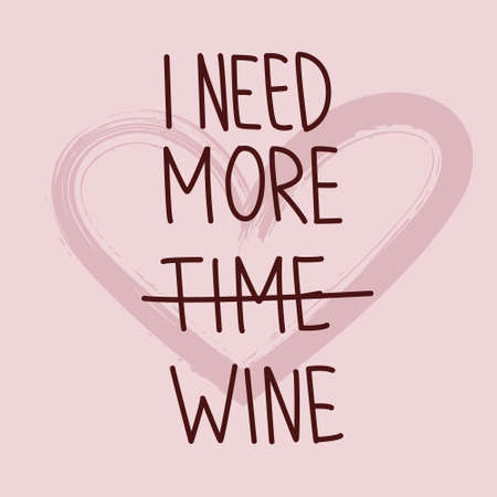 I need more wine. Handwritten phrase on pink background with heart. Vector text element with burgundy inscription. Modern style