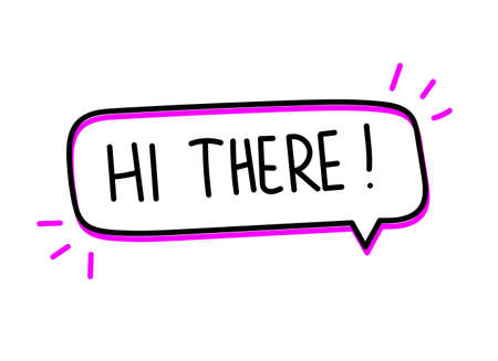 Hi there inscription. Handwritten lettering illustration. Black vector text in speech bubble. Simple outline marker style. Imitation of conversation