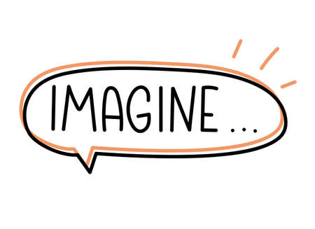 Imagine inscription. Handwritten lettering banner. Black vector text in speech bubble. Simple outline marker style. Imitation of conversation Illustration
