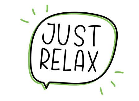 Just relax inscription. Handwritten lettering illustration. Black vector text in speech bubble. Simple outline marker style. Imitation of conversation Ilustracje wektorowe