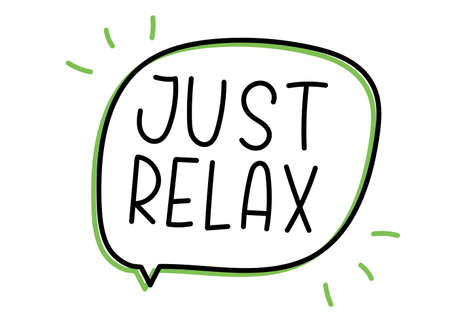 Just relax inscription. Handwritten lettering illustration. Black vector text in speech bubble. Simple outline marker style. Imitation of conversation Vetores