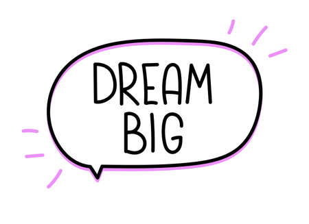 Dream big inscription. Handwritten lettering banner. Black vector text in speech bubble. Simple outline marker style. Imitation of conversation