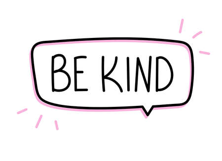 Be kind inscription. Handwritten lettering banner. Black vector text in speech bubble. Simple outline marker style. Imitation of conversation