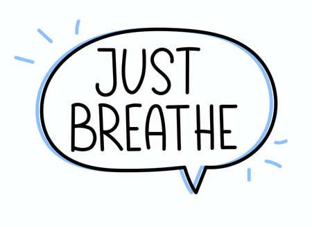 Just breathe inscription. Handwritten lettering illustration. Black vector text in speech bubble. Simple outline marker style. Imitation of conversation