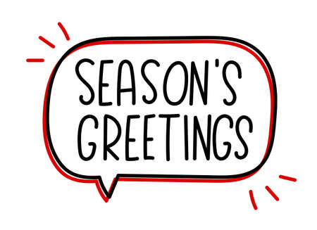 Seasons greetings inscription. Handwritten lettering banner. Black vector text in speech bubble. Simple outline marker style. Imitation of conversation