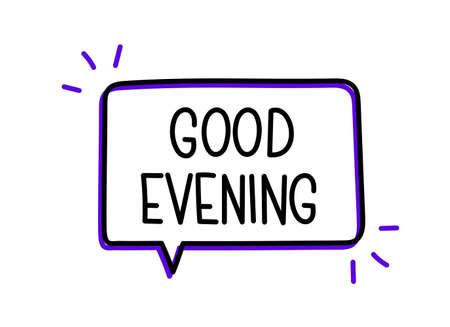 Good evening inscription. Handwritten lettering illustration. Black vector text in speech bubble. Simple outline marker style. Imitation of conversation.