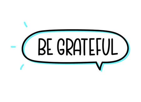 Be grateful inscription. Handwritten lettering illustration. Black vector text in speech bubble. Simple outline marker style. Imitation of conversation. Vetores