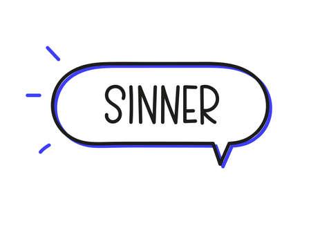 Sinner inscription. Handwritten lettering illustration. Black vector text in speech bubble. Simple outline marker style. Imitation of conversation. Illusztráció