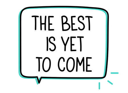 The best is yet to come inscription. Handwritten lettering illustration. Black vector text in speech bubble. Simple outline marker style. Imitation of conversation. Vettoriali