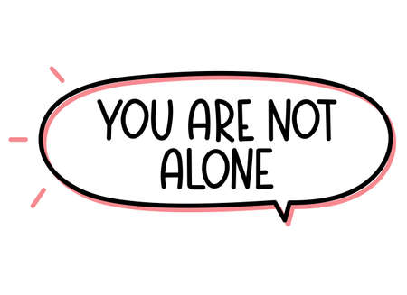 You are not alone inscription. Handwritten lettering illustration. Black vector text in speech bubble. Simple outline marker style. Imitation of conversation.