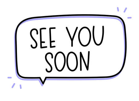 See you soon inscription. Handwritten lettering illustration. Black vector text in speech bubble. Simple outline marker style. Imitation of conversation.