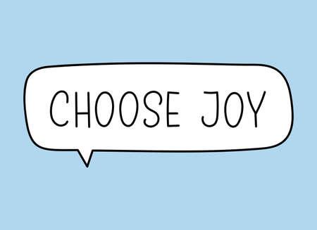 Choose joy inscription. Handwritten lettering illustration. Black vector text in speech bubble. Simple outline marker style. Imitation of conversation. Ilustração Vetorial