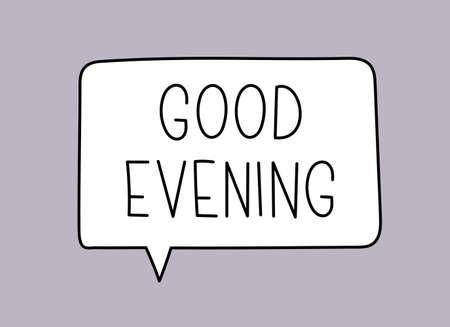 Good evening inscription. Handwritten lettering illustration. Black vector text in speech bubble. Simple outline marker style. Imitation of conversation. Vecteurs