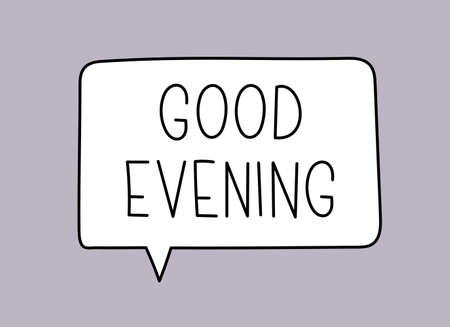 Good evening inscription. Handwritten lettering illustration. Black vector text in speech bubble. Simple outline marker style. Imitation of conversation. Vector Illustration