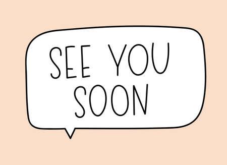 See you soon inscription. Handwritten lettering illustration. Black vector text in speech bubble. Simple outline marker style. Imitation of conversation. Vecteurs