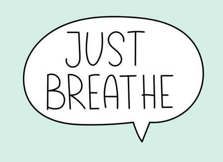 Just breathe inscription. Handwritten lettering illustration. Black vector text in speech bubble. Simple outline marker style. Imitation of conversation. Vector illustration Çizim