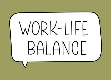 Work life balance inscription. Handwritten lettering illustration. Black vector text in speech bubble. Simple outline marker style. Imitation of conversation.