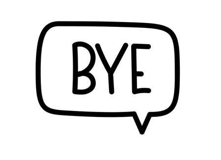 Bye inscription. Handwritten lettering illustration. Black vector text in speech bubble. Simple outline marker style. Imitation of conversation.