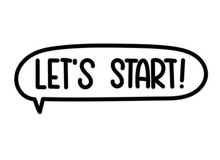 Lets start inscription. Handwritten lettering illustration. Black vector text in speech bubble. Simple outline marker style. Imitation of conversation.