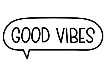 Good vibes inscription. Handwritten lettering illustration. Black vector text in speech bubble. Simple outline marker style. Imitation of conversation.