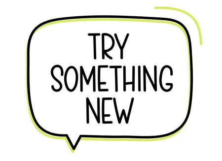 try something new inscription. Handwritten lettering illustration. Black vector text in speech bubble. Simple outline Vector Illustration