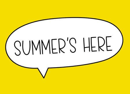 Summers here inscription. Handwritten lettering illustration. Black vector text in speech bubble. Simple outline marker