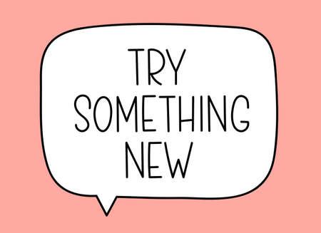 try something new inscription. Handwritten lettering illustration. Black vector text in speech bubble. Simple outline