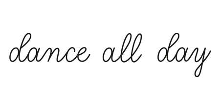 Dance all day phrase handwritten by one line. Monoline text element isolated on white background. Simple inscription.