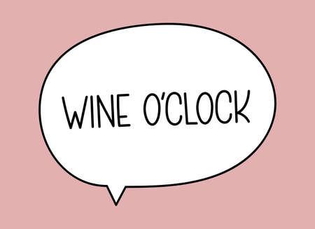 Wine o clock inscription. Handwritten lettering illustration. Black vector text in speech bubble. Simple outline marker style. Imitation of conversation.