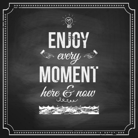 Enjoy every moment here and now  Motivating poster stylized with chalk on blackboard background  Vector image
