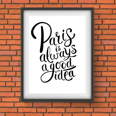 wall mounted: Close up Simple Text Design for Paris is Always a Good Idea Concept on a Black and White Frame Hanging on a Brick Wall.