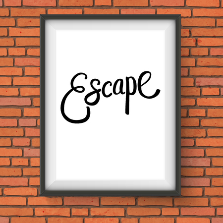 unwind: Close up Simple Black Escape Message in a White Rectangular Frame Hanging on a Brick Wall. Illustration