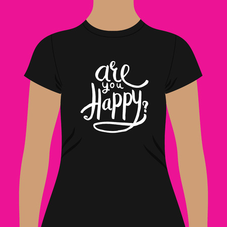 customized: Casual Black Woman T-Shirt Template with Are You Happy Texts Print in White Fonts. Isolated on White Background. Illustration