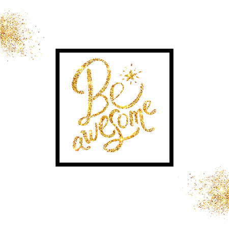 Shimmering Golden glitter Be Awesome Texts on Off White Background with black frame. Vector illustration. Ilustrace