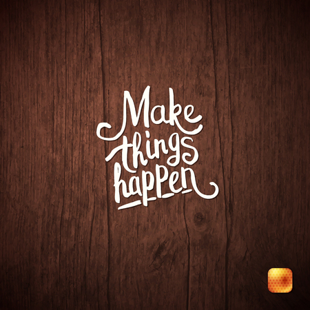 Make things happen motivational message on a wooden textured background in square format, vector illustration. Ilustrace