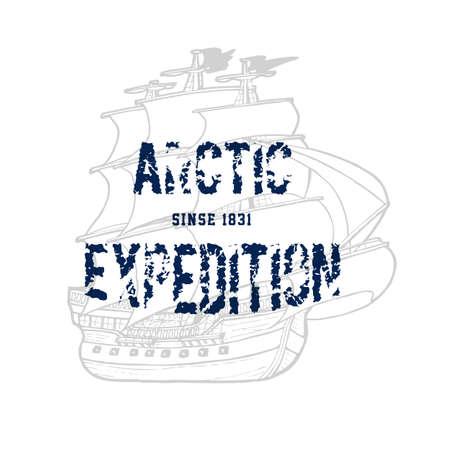 ARCTIC EXPEDITION. Handmade ship retro style. Design fashion apparel textured print. T shirt graphic vintage grunge vector illustration badge label logo template.