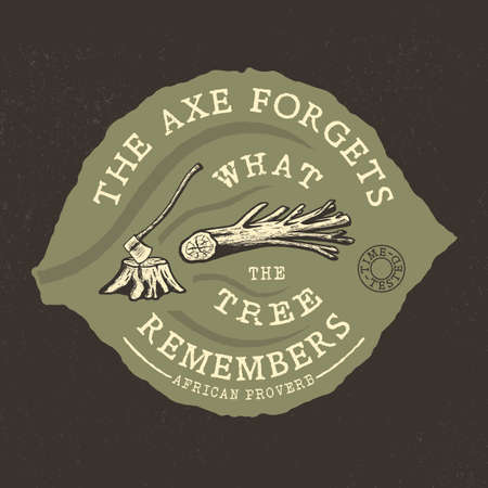 handmade graphic texture: THE AXE FORGETS, WHAT THE TREE REMEMBERS. Handmade axe, OLD tree, stump retro style. Design fashion apparel texture print. T shirt graphic vintage grunge vector illustration badge label logo template.
