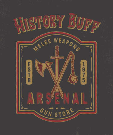 buff: History Buff. Arsenal. Handmade battle axe, sword, mace and shield. Design fashion apparel print. T shirt graphic vintage grunge vector illustration crests and heraldry badge label logo template.