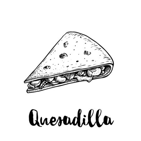 Fresh quesadilla. Hand drawn sketch style illustration. Mexican traditional fast food. Vector drawing. Isolated on white background. Ilustração