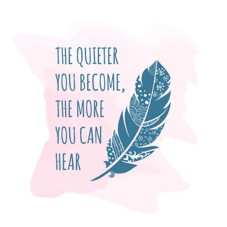 feathery: illustration of vintage ornamental Feather with patterns, The quote is The quieter you become, the more you can hear. Greeting card template. Feather card.