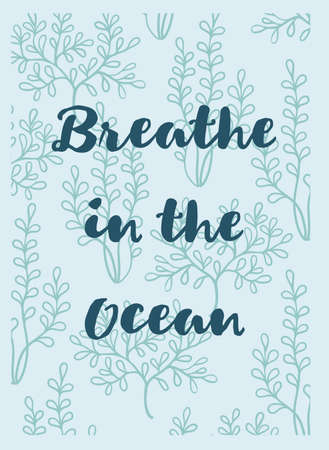 breath: delicate hand drawn greeting card with seaweeds and text Breath in the ocean. Sea theme.