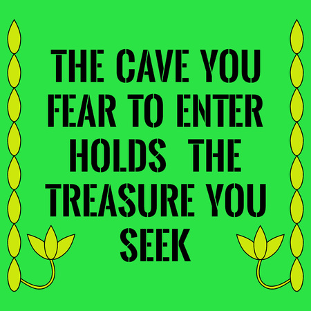 seek: Motivational quote. The cave you fear to enter holds the treasure you seek. On green background.